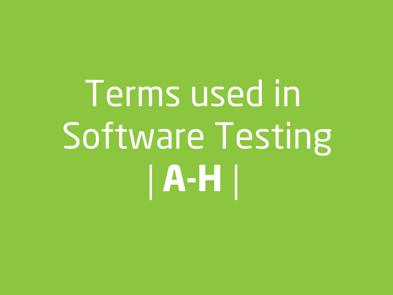 SubjectCoach | Tester's dictionary [A-H] | Software testing terms as used inside the Industry