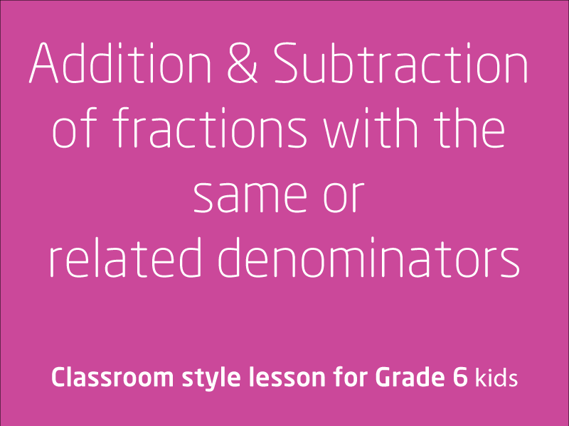 SubjectCoach | Addition and subtraction of fractions with the same or related denominators