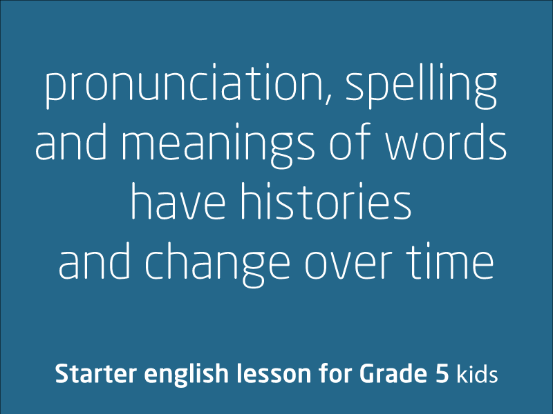 SubjectCoach | Pronunciation, spelling & meanings of words have histories and change over time