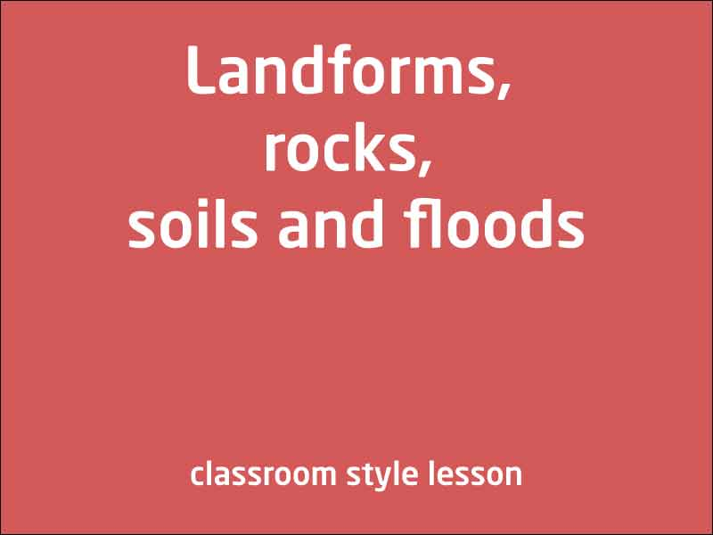 SubjectCoach | Landforms, rocks, soils and floods