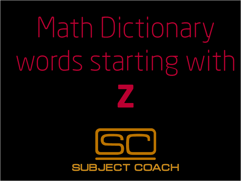 SubjectCoach | Math Definitions - Letter Z