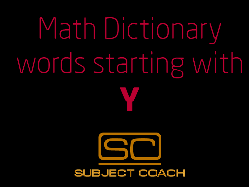 SubjectCoach | Math Definitions - Letter Y
