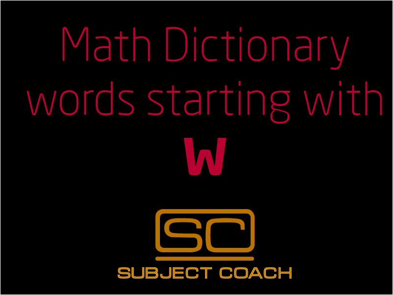 SubjectCoach | Math Definitions - Letter W