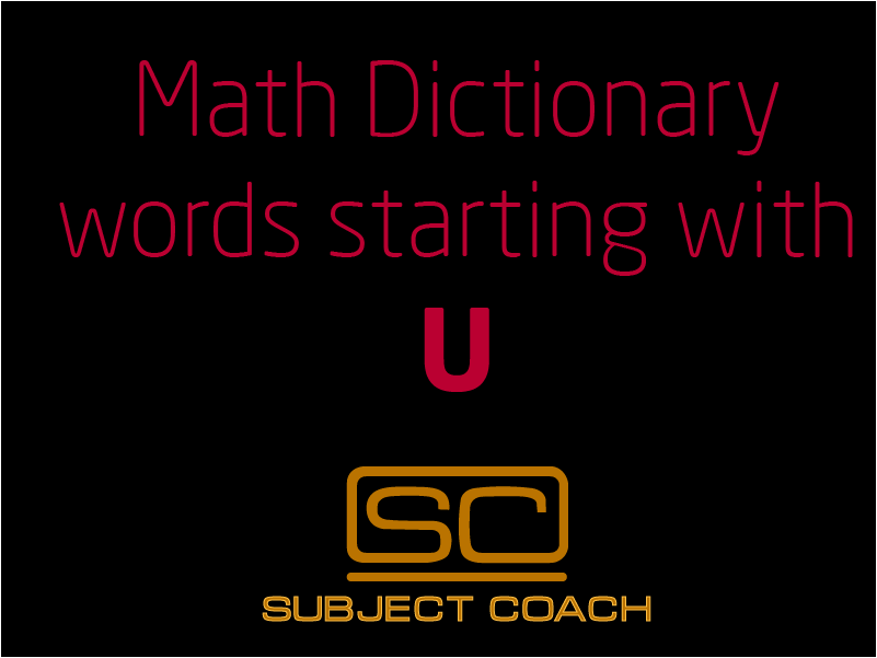 SubjectCoach | Math Definitions - Letter U