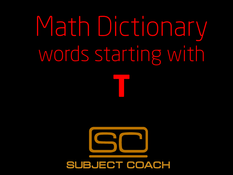 SubjectCoach | Math Definitions - Letter T