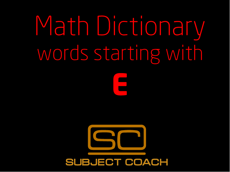 SubjectCoach | Math Definitions - Letter E