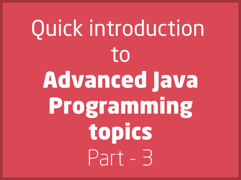 SubjectCoach | Quick walk through the advanced concepts in Java - Part 3 of series
