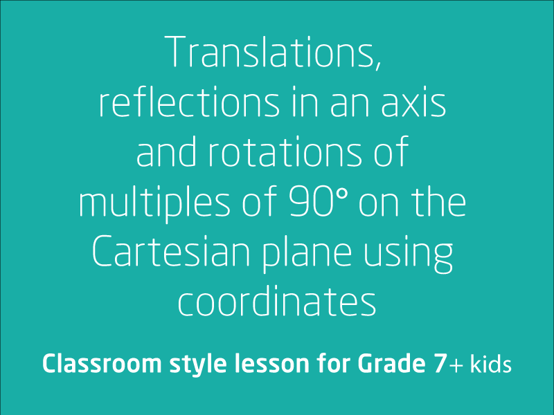 SubjectCoach | Translations, reflections in an axis and rotations on the Cartesian plane