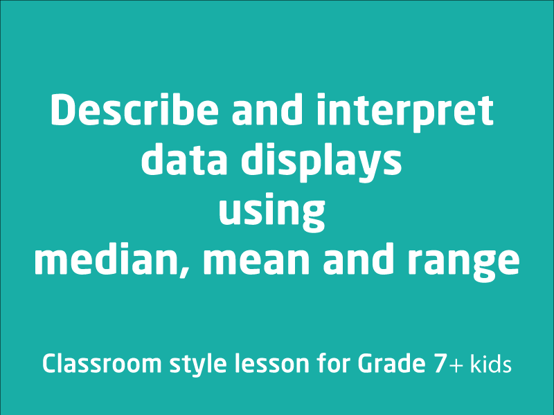 SubjectCoach | Describe and interpret data displays using median, mean and range