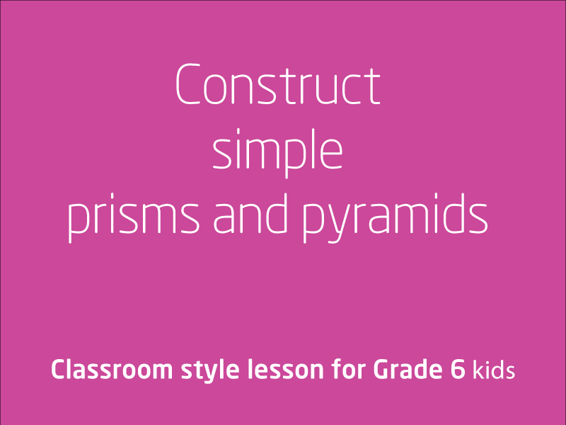 SubjectCoach | Aim: Construct simple prisms and pyramids
