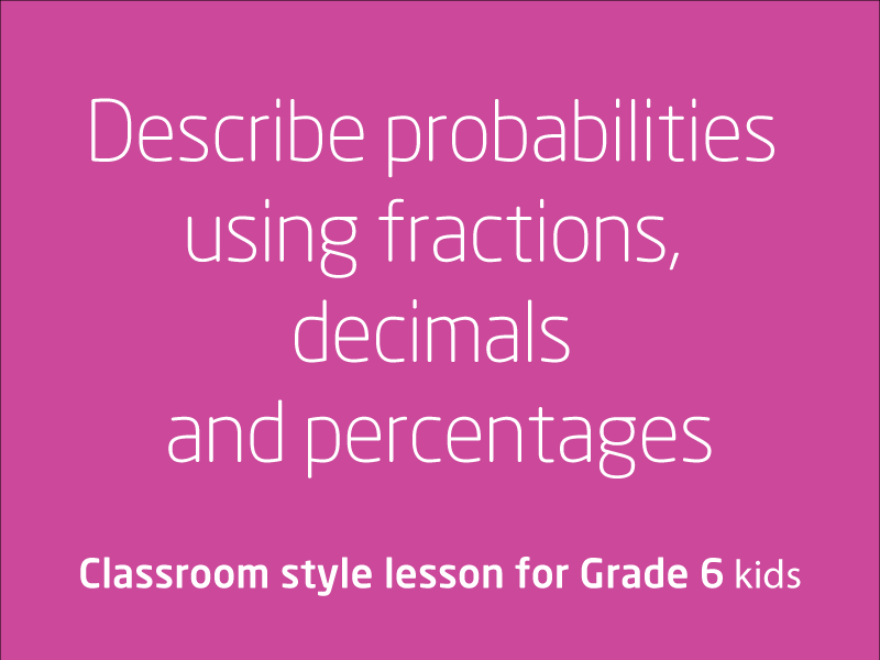 SubjectCoach | Describe probabilities using fractions, decimals and percentages