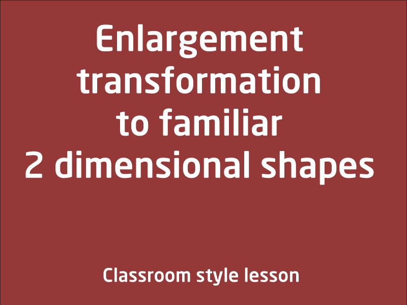 SubjectCoach | Enlargement transformation to familiar two dimensional shapes