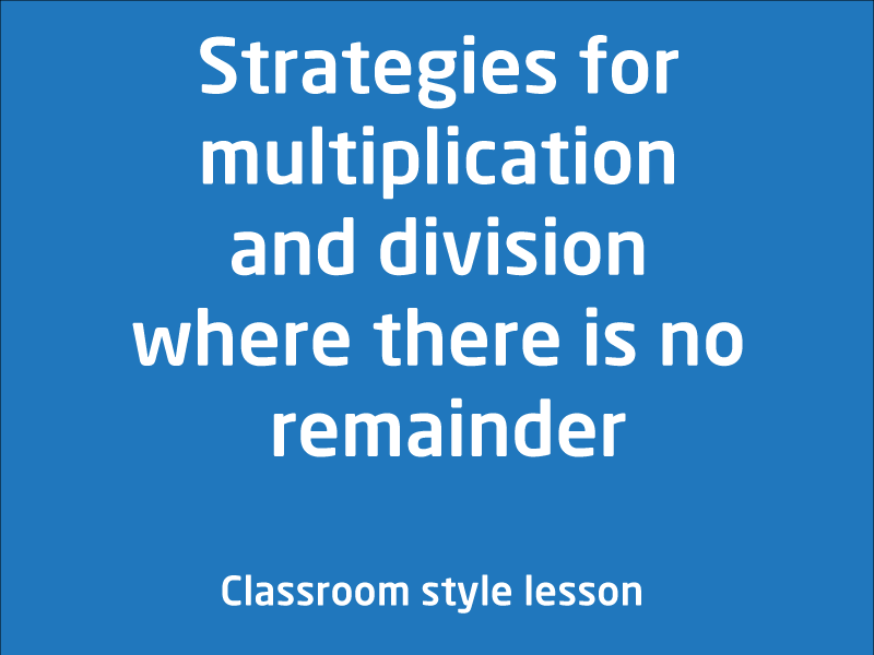 SubjectCoach | Strategies for multiplication and division where there is no remainder