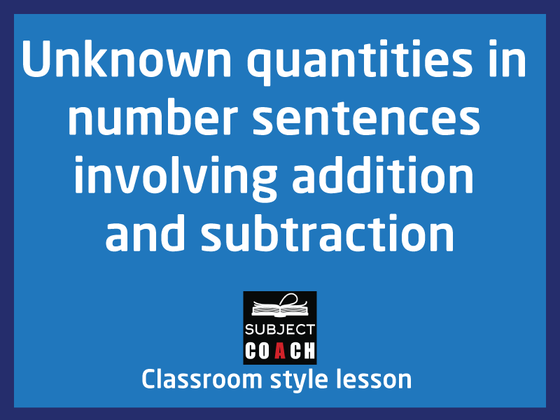 SubjectCoach | Unknown quantities in number sentences involving addition and subtraction