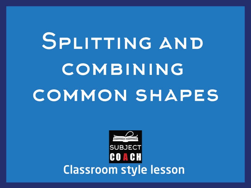 SubjectCoach | Splitting and combining common shapes