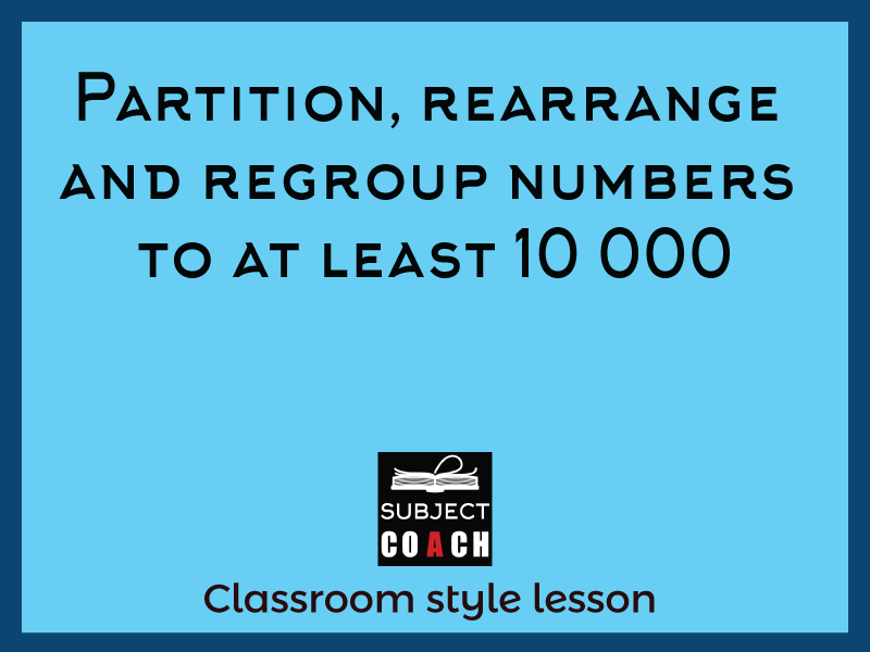 SubjectCoach | Partition, rearrange and regroup numbers to at least 10 000