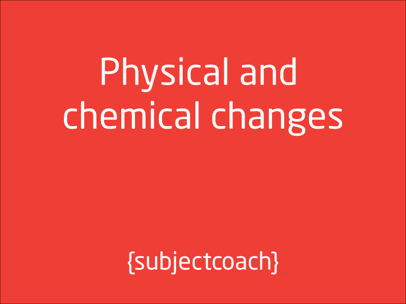 SubjectCoach | Physical and chemical changes