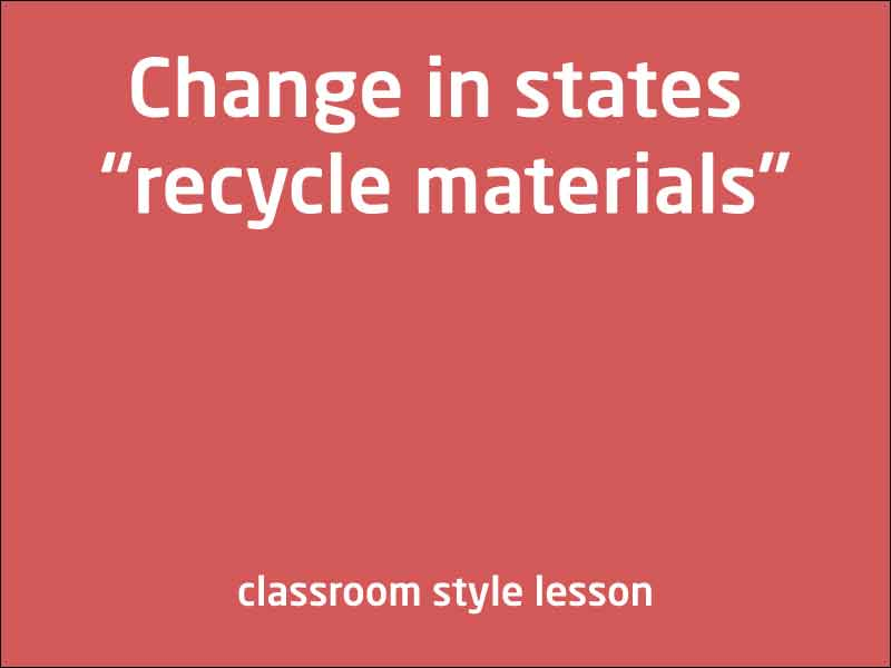 SubjectCoach | Change in states - recycle materials