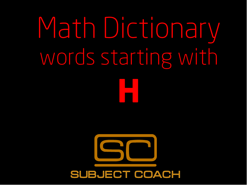 SubjectCoach | Math Definitions - Letter H