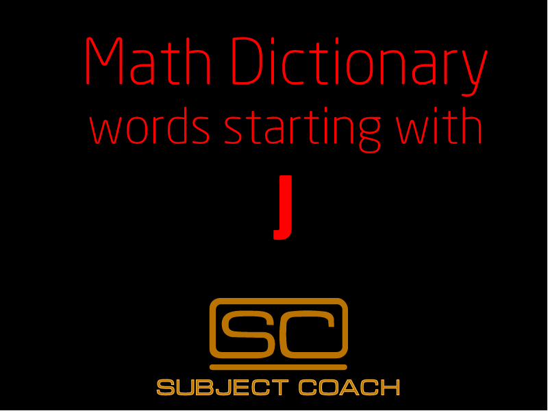 SubjectCoach | Math Definitions - Letter J