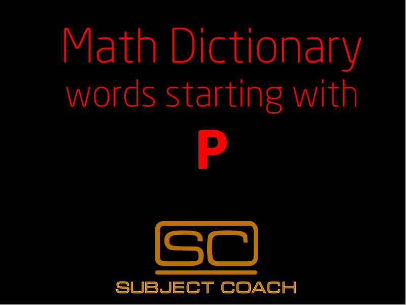SubjectCoach | Math Definitions - Letter P